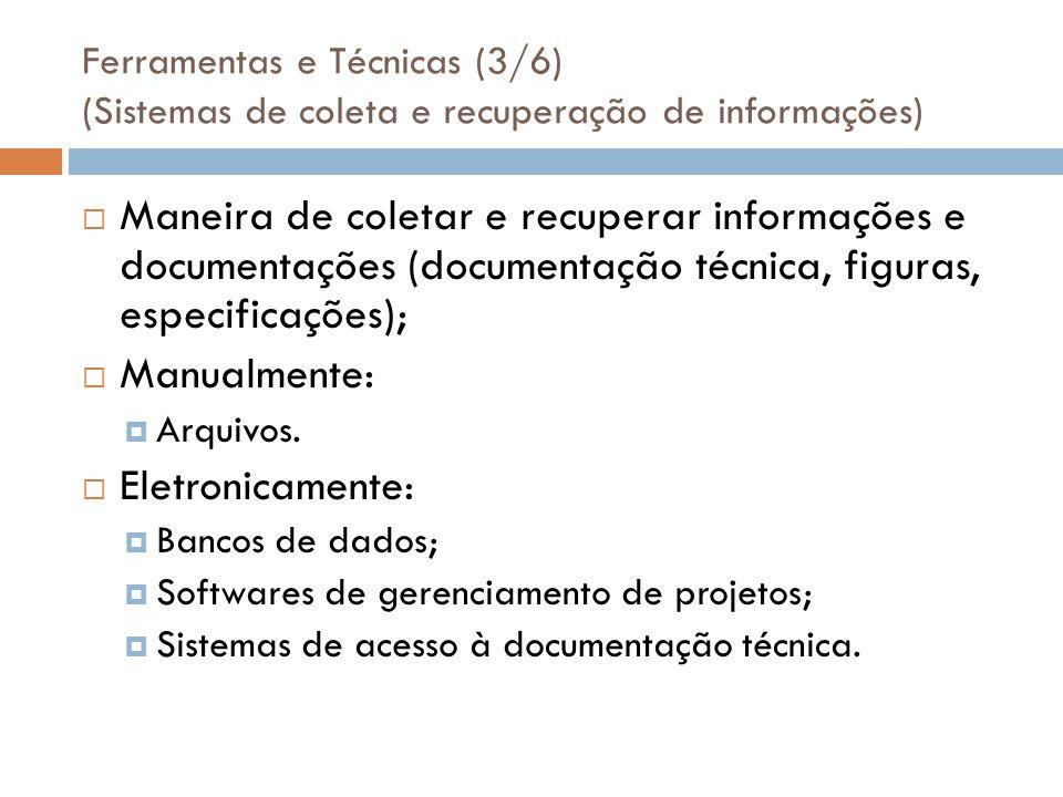 Ferramentas e Técnicas (3/6) (Sistemas de coleta e recuperação de informações) Maneira de coletar e recuperar informações e documentações (documentaçã