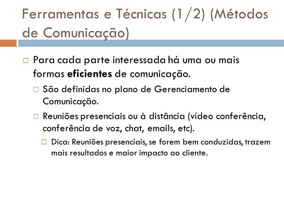 Ferramentas e Técnicas (1/2) (Métodos de Comunicação) Para cada parte interessada há uma ou mais formas eficientes de comunicação. São definidas no pl