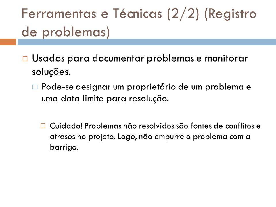Ferramentas e Técnicas (2/2) (Registro de problemas) Usados para documentar problemas e monitorar soluções. Pode-se designar um proprietário de um pro
