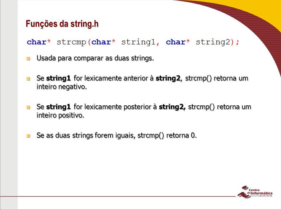Funções da string.h Usada para comparar as duas strings. Usada para comparar as duas strings. Se string1 for lexicamente anterior à string2, strcmp()