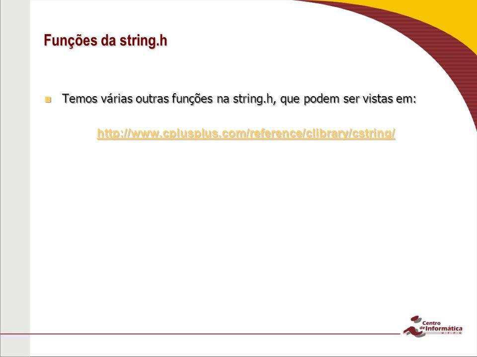 Funções da string.h Temos várias outras funções na string.h, que podem ser vistas em: Temos várias outras funções na string.h, que podem ser vistas em