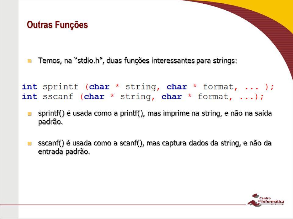 Outras Funções Temos, na stdio.h, duas funções interessantes para strings: Temos, na stdio.h, duas funções interessantes para strings: sprintf() é usa