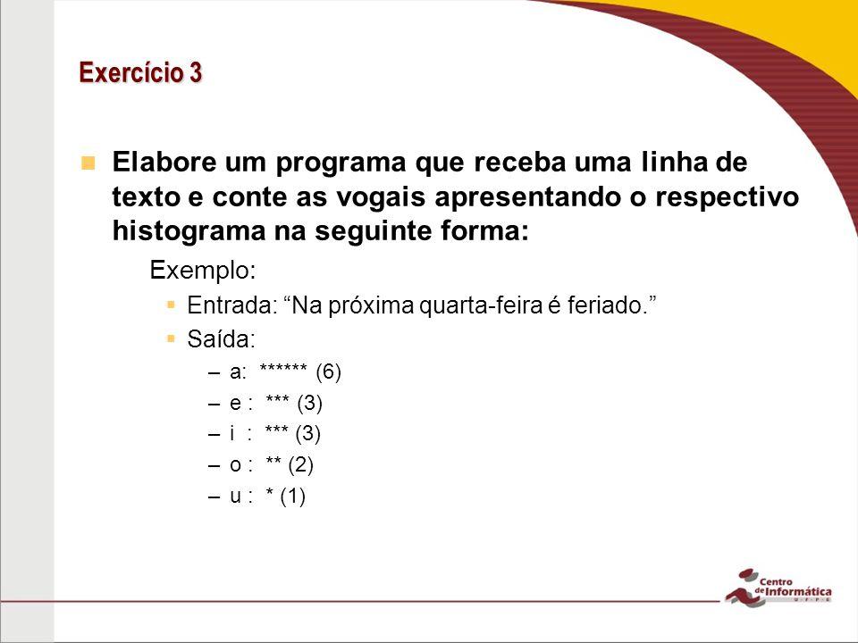 Exercício 3 Elabore um programa que receba uma linha de texto e conte as vogais apresentando o respectivo histograma na seguinte forma: – –Exemplo: En