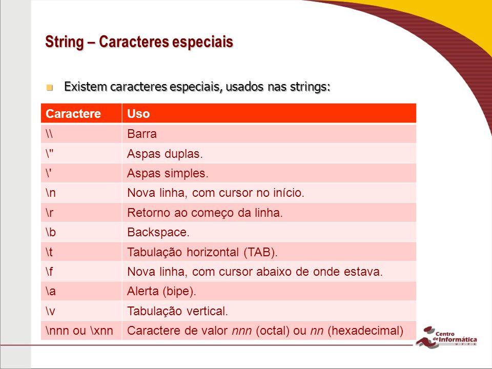 String – Caracteres especiais Existem caracteres especiais, usados nas strings: Existem caracteres especiais, usados nas strings: CaractereUso \\Barra