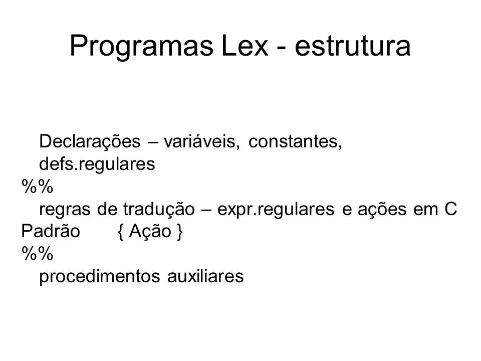 Lex - exemplo %{ /* definição de constantes LT, LE, EQ, NE,…*/ %} delim [ \t\n] ws {delim}+ letter [A-Za-z] digit [0-9] id {letter}({letter}|{digit})* number {digit}+(\.{digit}+).