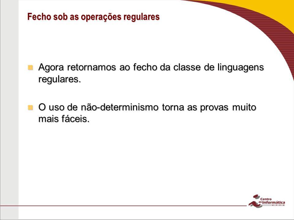 Fecho sob as operações regulares Agora retornamos ao fecho da classe de linguagens regulares. Agora retornamos ao fecho da classe de linguagens regula