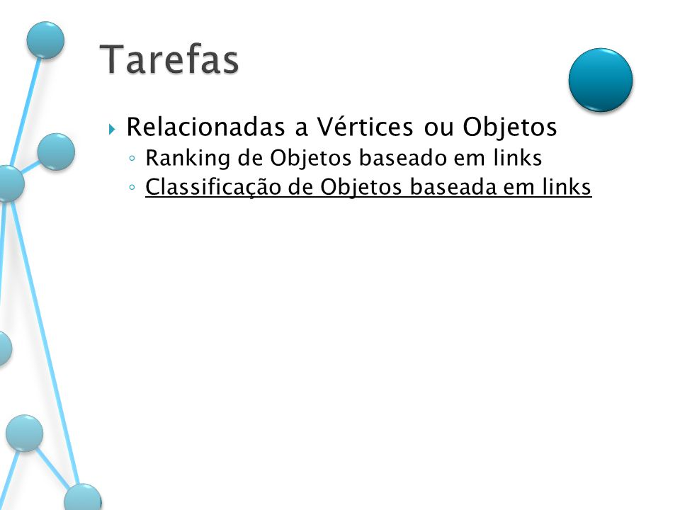 Relacionadas a Vértices ou Objetos Ranking de Objetos baseado em links Classificação de Objetos baseada em links