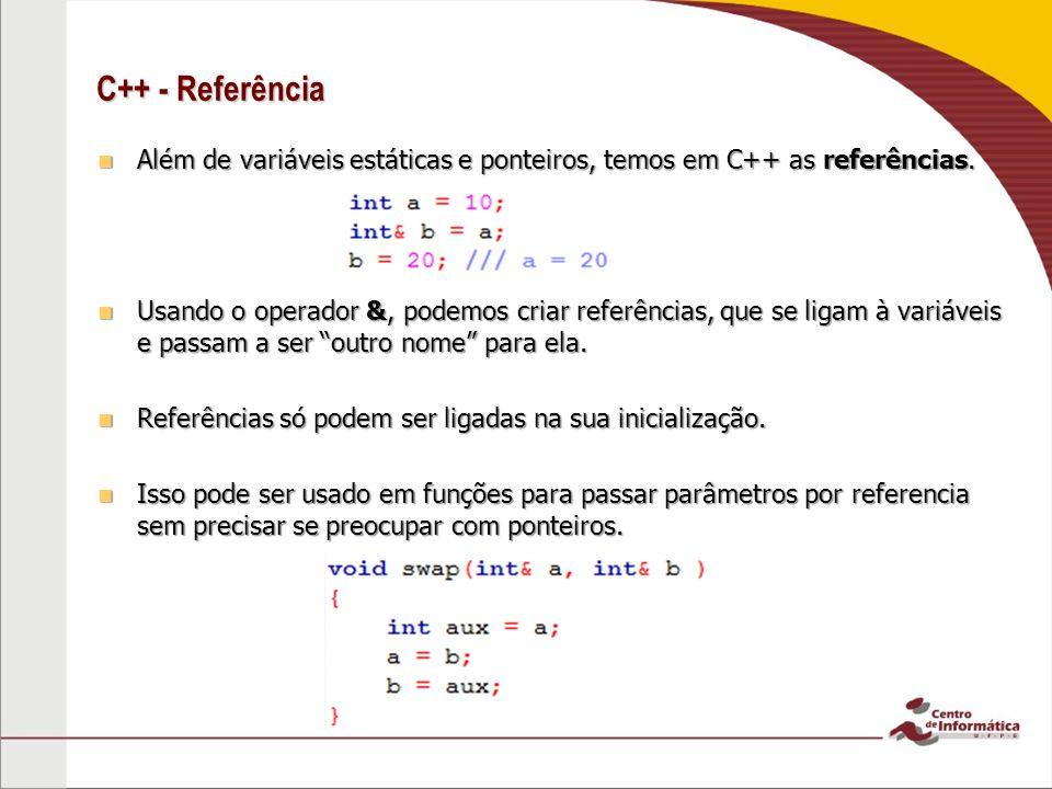 C++ - Referência Além de variáveis estáticas e ponteiros, temos em C++ as referências.