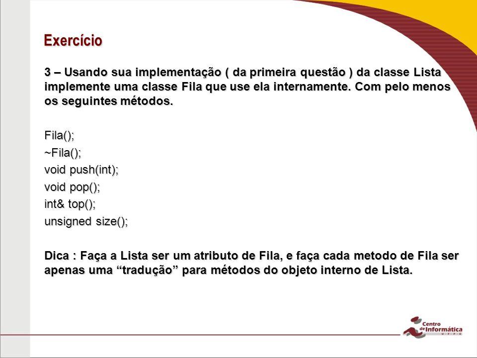 Exercício 3 – Usando sua implementação ( da primeira questão ) da classe Lista implemente uma classe Fila que use ela internamente.