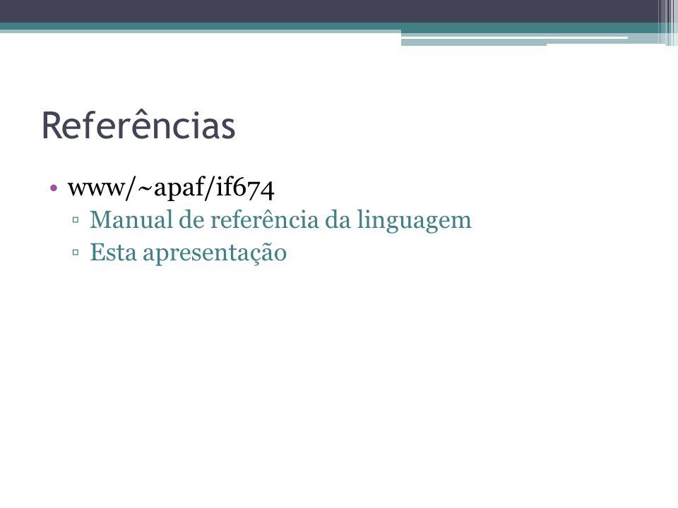 Referências www/~apaf/if674 Manual de referência da linguagem Esta apresentação