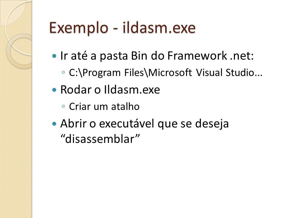 Exemplo - ildasm.exe Ir até a pasta Bin do Framework.net: C:\Program Files\Microsoft Visual Studio...