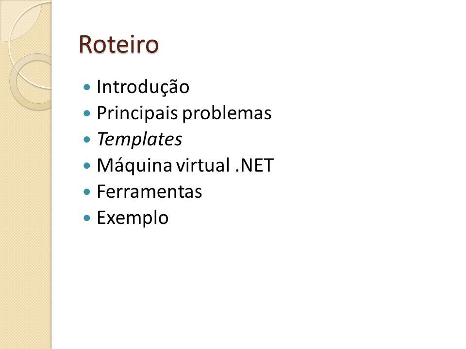 Roteiro Introdução Principais problemas Templates Máquina virtual.NET Ferramentas Exemplo