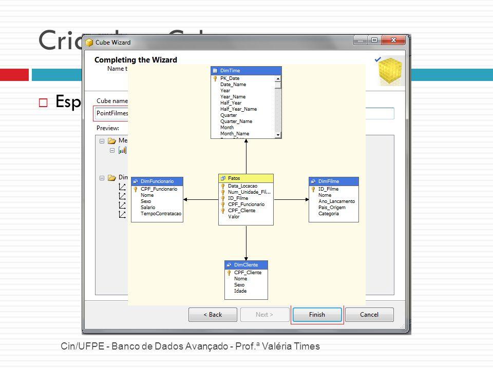 Criando o Cubo Cin/UFPE - Banco de Dados Avançado - Prof.ª Valéria Times Especificar as medidas e dimensões.