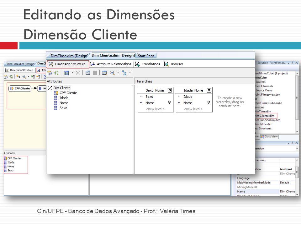 Editando as Dimensões Dimensão Cliente Cin/UFPE - Banco de Dados Avançado - Prof.ª Valéria Times