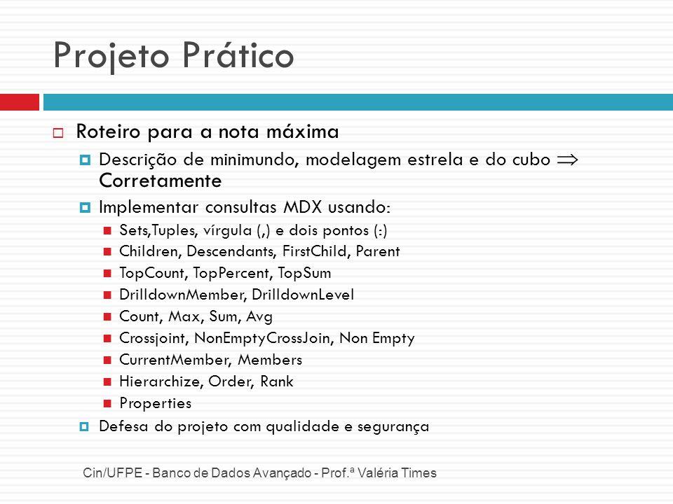 Projeto Prático Cin/UFPE - Banco de Dados Avançado - Prof.ª Valéria Times Roteiro para a nota máxima Descrição de minimundo, modelagem estrela e do cu