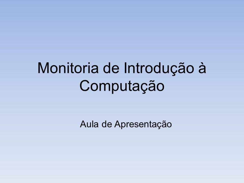 Monitoria de Introdução à Computação Aula de Apresentação