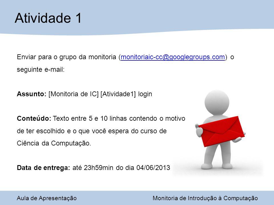 Aula de ApresentaçãoMonitoria de Introdução à Computação Dúvidas? monitoriaic-cc@googlegroups.com