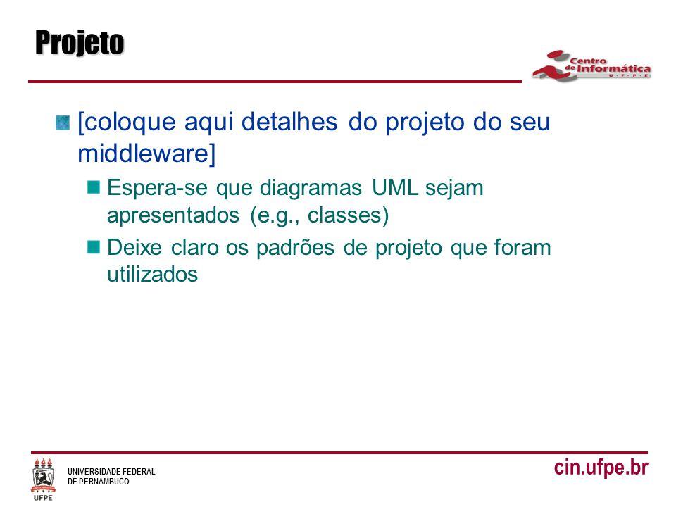 UNIVERSIDADE FEDERAL DE PERNAMBUCO cin.ufpe.brProjeto [coloque aqui detalhes do projeto do seu middleware] Espera-se que diagramas UML sejam apresenta