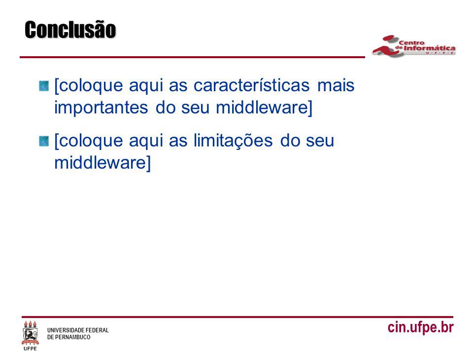 UNIVERSIDADE FEDERAL DE PERNAMBUCO cin.ufpe.brConclusão [coloque aqui as características mais importantes do seu middleware] [coloque aqui as limitaçõ