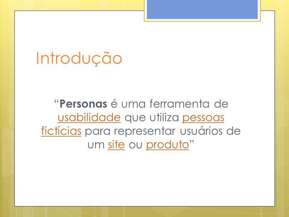 Introdução Personas é uma ferramenta de usabilidade que utiliza pessoas fictícias para representar usuários de um site ou produto usabilidadepessoas fictíciassiteproduto