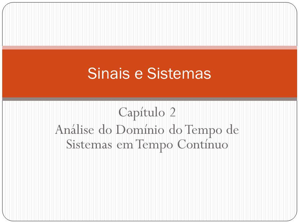 Capítulo 2 Análise do Domínio do Tempo de Sistemas em Tempo Contínuo Sinais e Sistemas