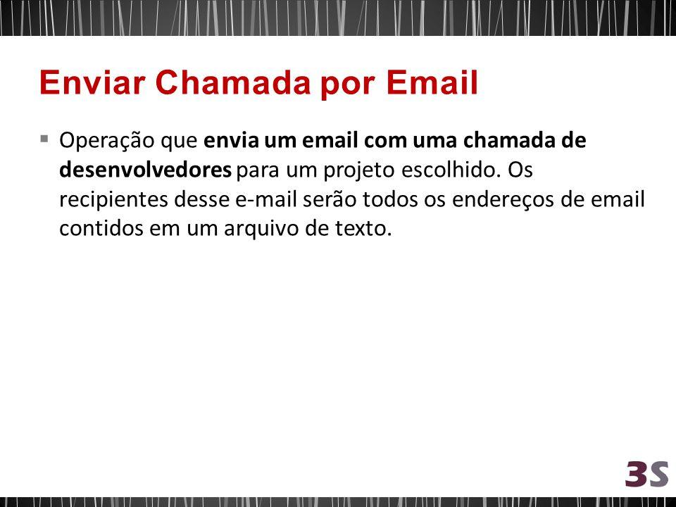 Operação que envia um email com uma chamada de desenvolvedores para um projeto escolhido. Os recipientes desse e-mail serão todos os endereços de emai