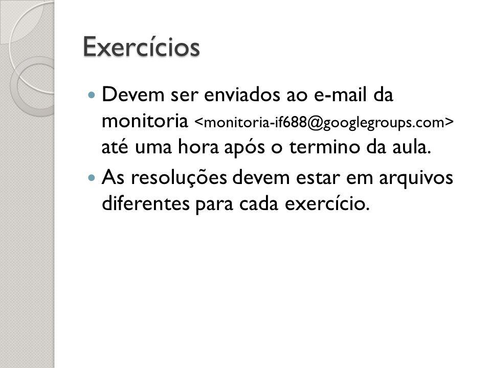 Exercícios Devem ser enviados ao e-mail da monitoria até uma hora após o termino da aula. As resoluções devem estar em arquivos diferentes para cada e