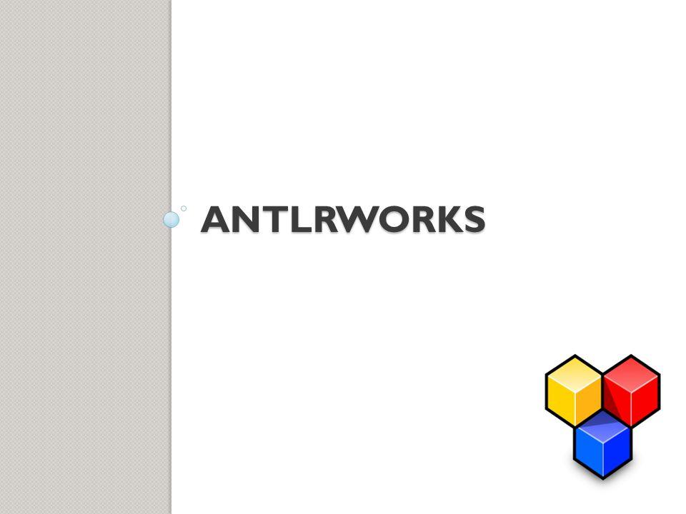 ANTLRWorks GUI do ambiente de desenvolvimento de gramáticas para o ANTLR Oferece: Editor - highligthing, auto completion; Diagrama de sintaxe - visualização das produções; Interpretador - para prototipação rápida; Debugger - isolamento de erros na gramática.