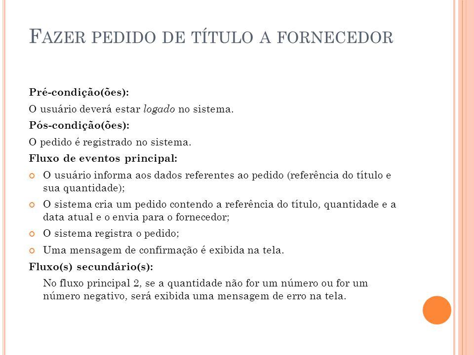 F AZER PEDIDO DE TÍTULO A FORNECEDOR Pré-condição(ões): O usuário deverá estar logado no sistema.