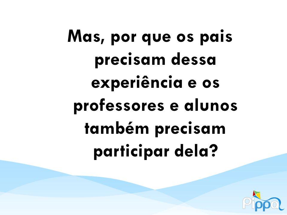 Mas, por que os pais precisam dessa experiência e os professores e alunos também precisam participar dela?