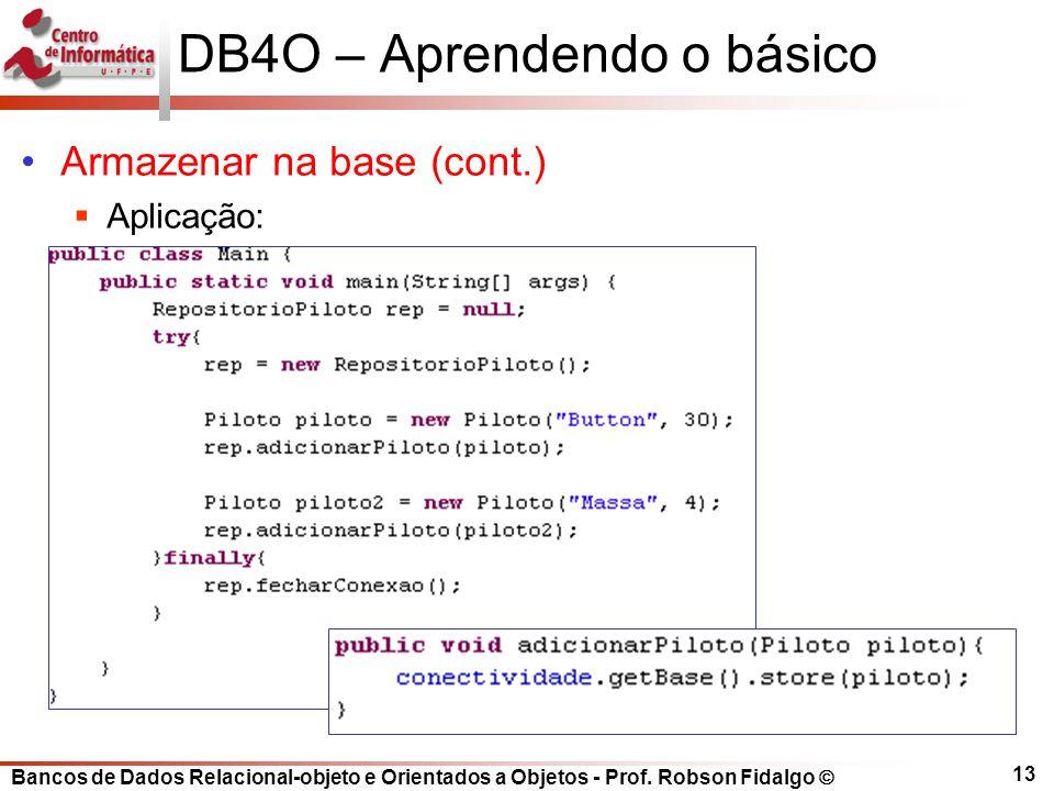 Bancos de Dados Relacional-objeto e Orientados a Objetos - Prof. Robson Fidalgo DB4O – Aprendendo o básico Armazenar na base (cont.) Aplicação: 13