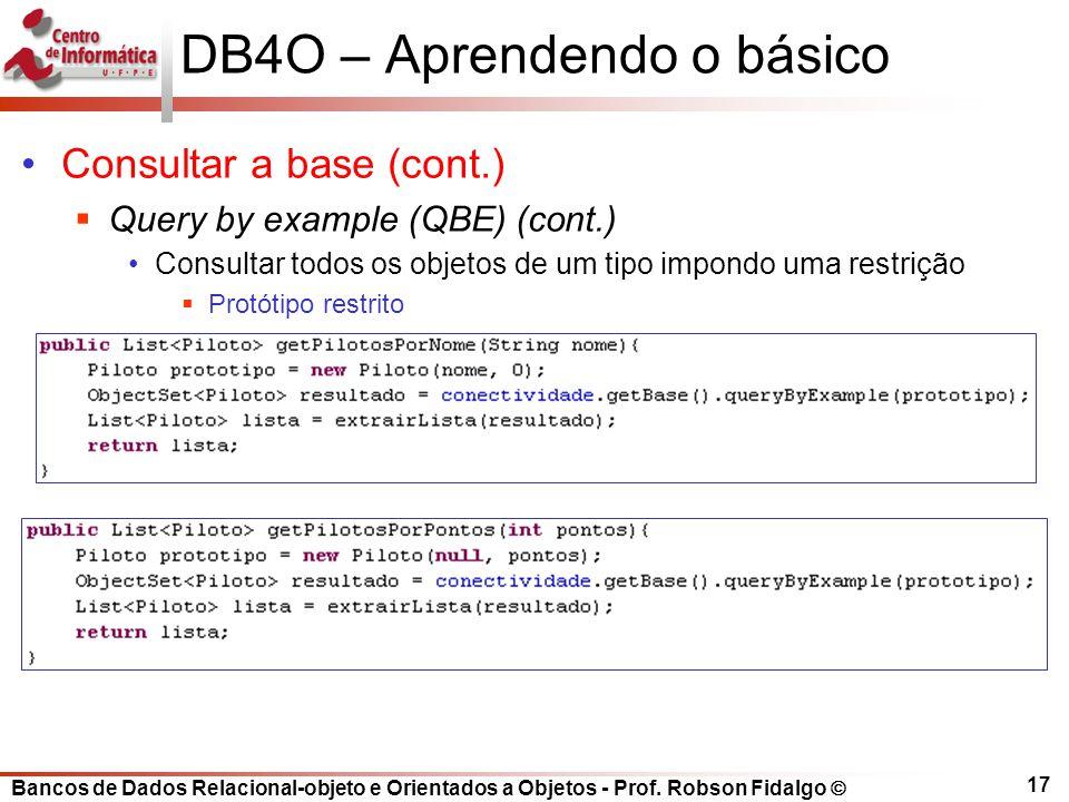 Bancos de Dados Relacional-objeto e Orientados a Objetos - Prof. Robson Fidalgo DB4O – Aprendendo o básico Consultar a base (cont.) Query by example (