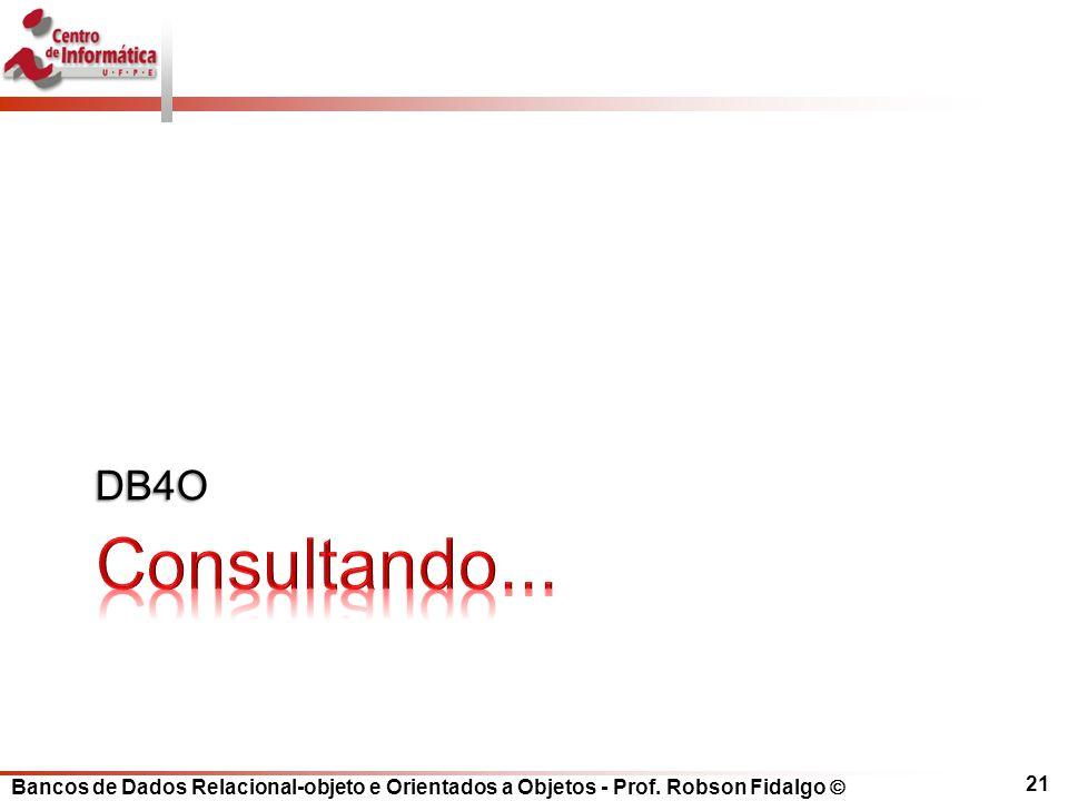 Bancos de Dados Relacional-objeto e Orientados a Objetos - Prof. Robson Fidalgo DB4O 21