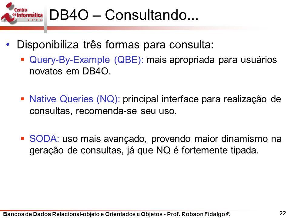 Bancos de Dados Relacional-objeto e Orientados a Objetos - Prof. Robson Fidalgo DB4O – Consultando... Disponibiliza três formas para consulta: Query-B