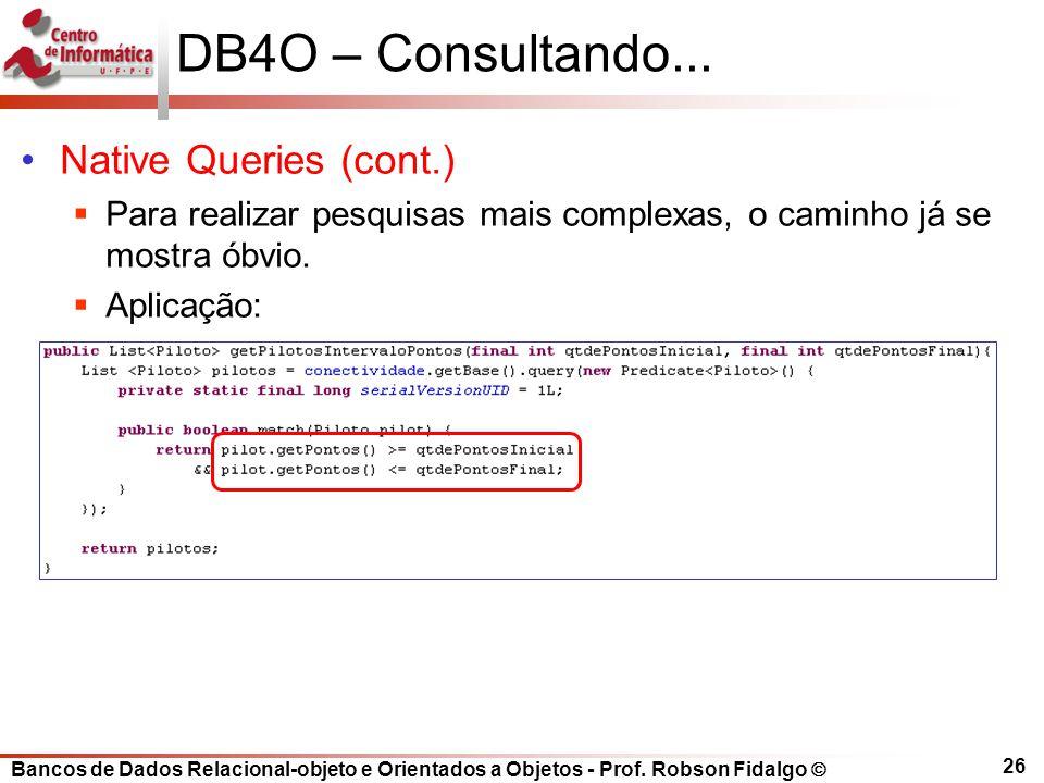 Bancos de Dados Relacional-objeto e Orientados a Objetos - Prof. Robson Fidalgo DB4O – Consultando... Native Queries (cont.) Para realizar pesquisas m