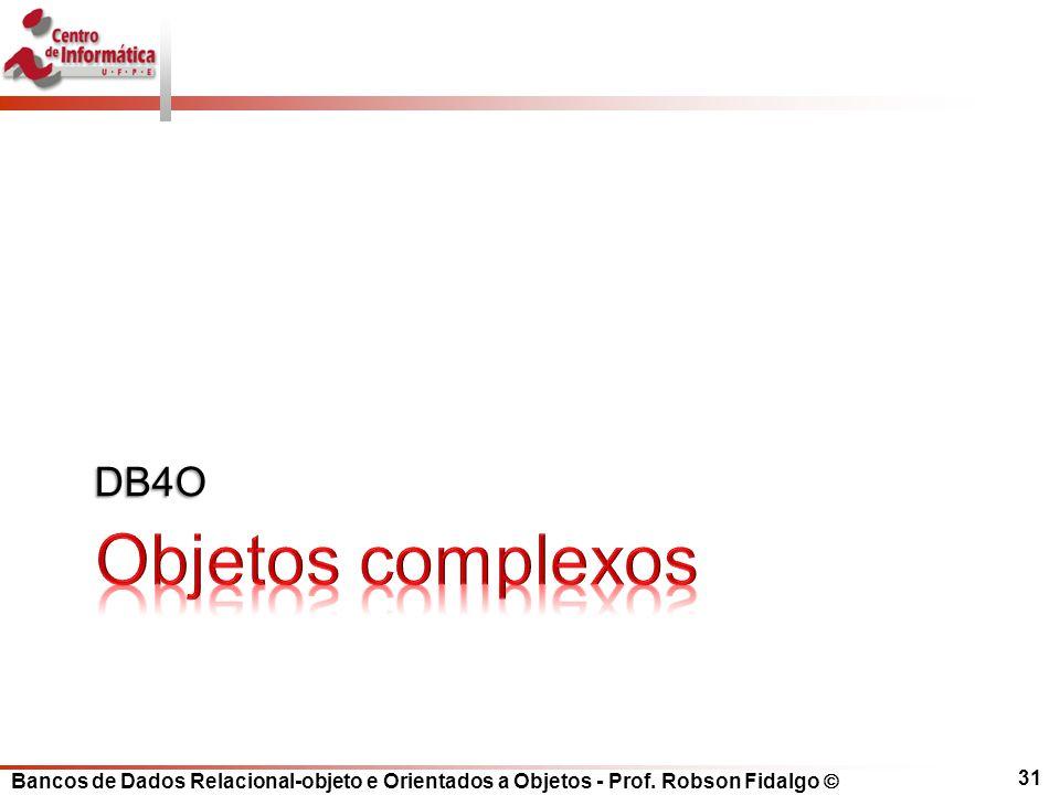 Bancos de Dados Relacional-objeto e Orientados a Objetos - Prof. Robson Fidalgo DB4O 31