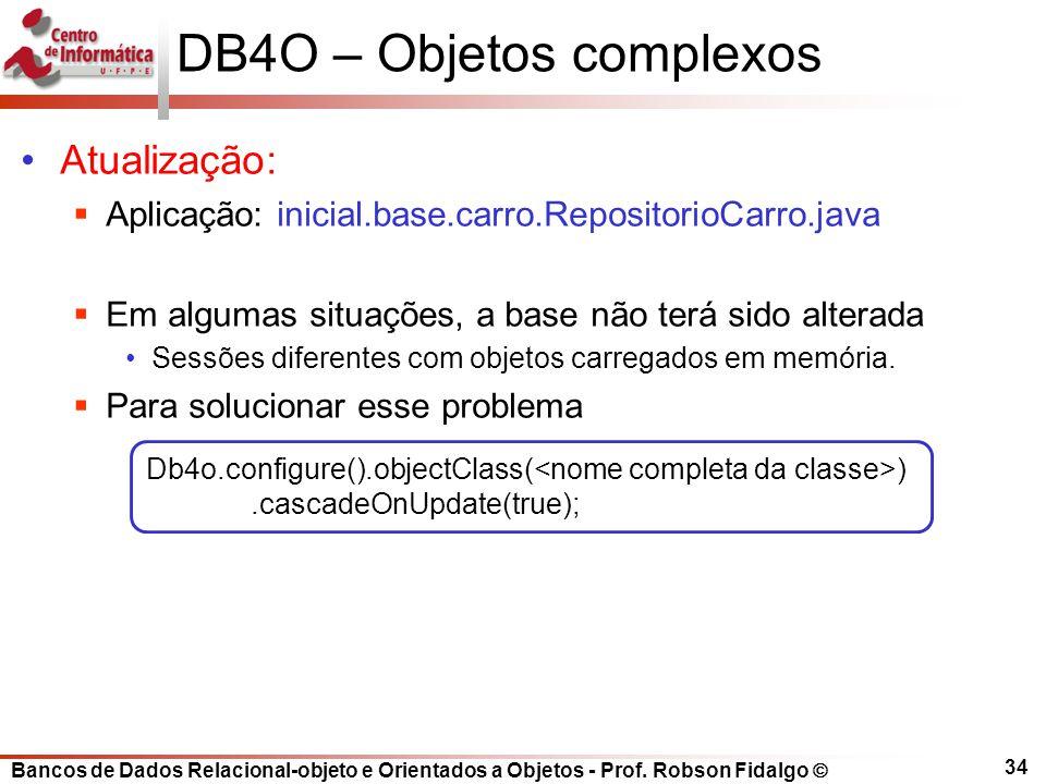 Bancos de Dados Relacional-objeto e Orientados a Objetos - Prof. Robson Fidalgo DB4O – Objetos complexos Atualização: Aplicação: inicial.base.carro.Re