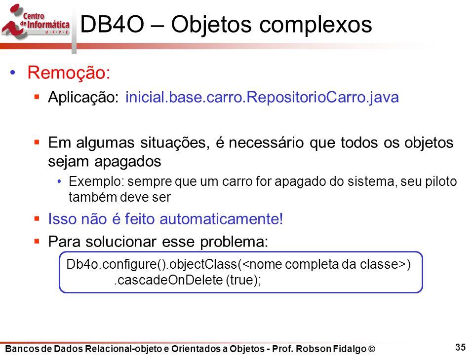 Bancos de Dados Relacional-objeto e Orientados a Objetos - Prof. Robson Fidalgo DB4O – Objetos complexos Remoção: Aplicação: inicial.base.carro.Reposi