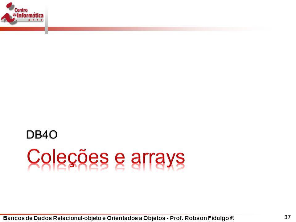 Bancos de Dados Relacional-objeto e Orientados a Objetos - Prof. Robson Fidalgo DB4O 37