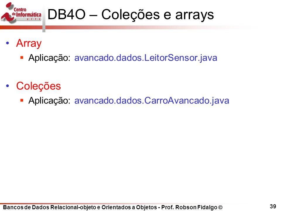 Bancos de Dados Relacional-objeto e Orientados a Objetos - Prof. Robson Fidalgo DB4O – Coleções e arrays Array Aplicação: avancado.dados.LeitorSensor.