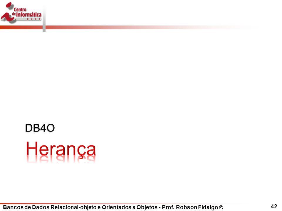 Bancos de Dados Relacional-objeto e Orientados a Objetos - Prof. Robson Fidalgo DB4O 42