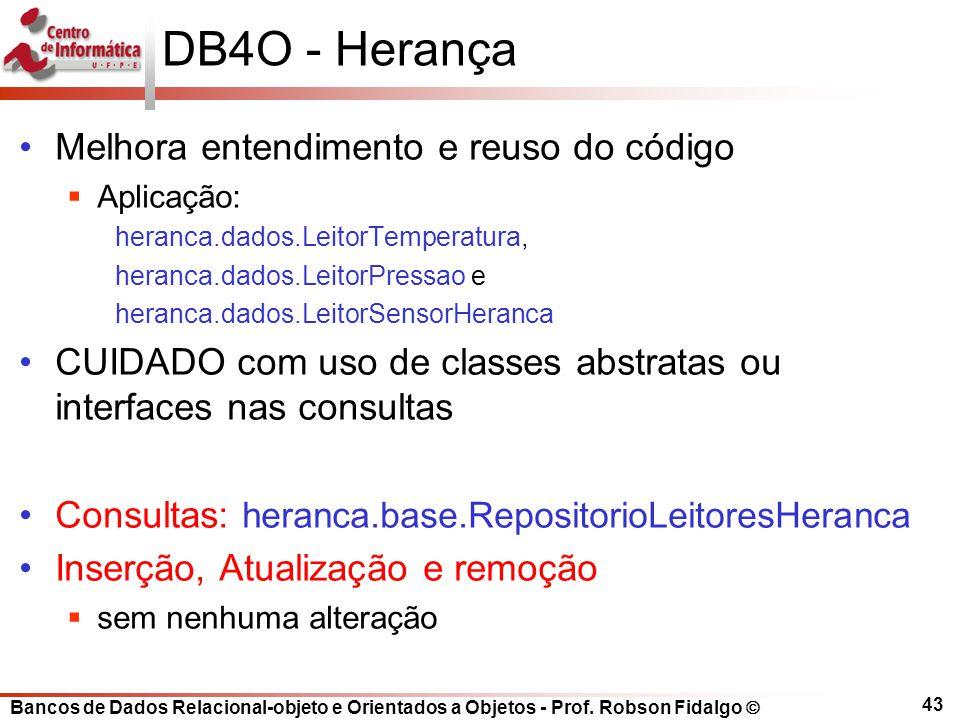 Bancos de Dados Relacional-objeto e Orientados a Objetos - Prof. Robson Fidalgo DB4O - Herança Melhora entendimento e reuso do código Aplicação: heran