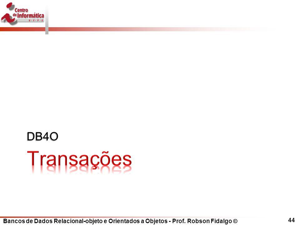 Bancos de Dados Relacional-objeto e Orientados a Objetos - Prof. Robson Fidalgo DB4O 44