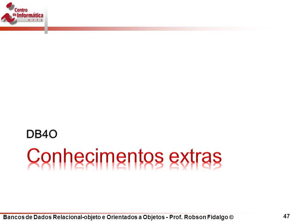 Bancos de Dados Relacional-objeto e Orientados a Objetos - Prof. Robson Fidalgo DB4O 47