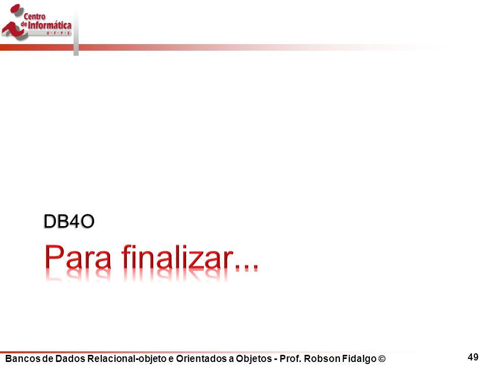 Bancos de Dados Relacional-objeto e Orientados a Objetos - Prof. Robson Fidalgo DB4O 49