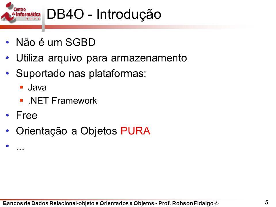Bancos de Dados Relacional-objeto e Orientados a Objetos - Prof. Robson Fidalgo DB4O - Introdução Não é um SGBD Utiliza arquivo para armazenamento Sup