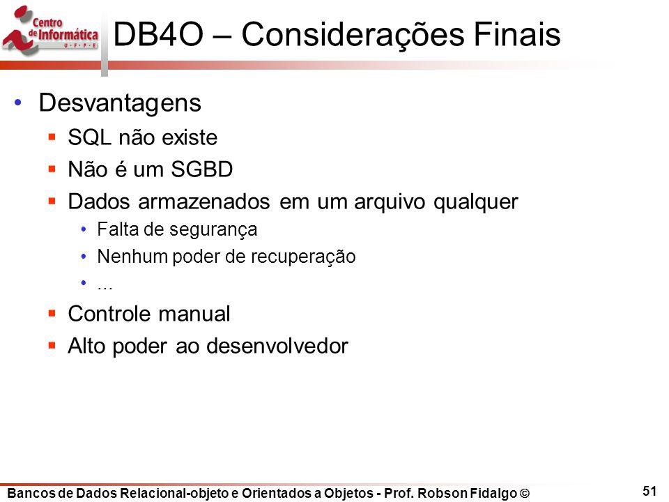 Bancos de Dados Relacional-objeto e Orientados a Objetos - Prof. Robson Fidalgo DB4O – Considerações Finais Desvantagens SQL não existe Não é um SGBD