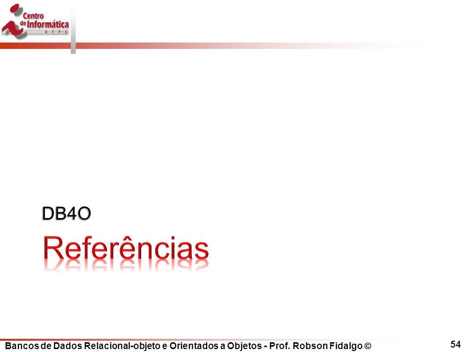 Bancos de Dados Relacional-objeto e Orientados a Objetos - Prof. Robson Fidalgo DB4O 54