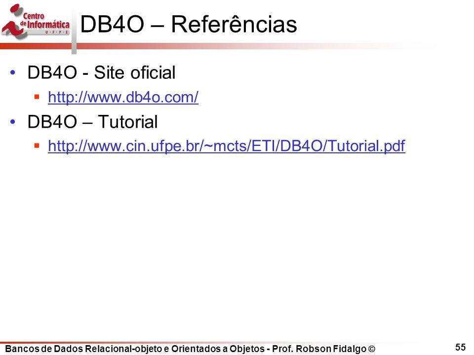 Bancos de Dados Relacional-objeto e Orientados a Objetos - Prof. Robson Fidalgo DB4O – Referências DB4O - Site oficial http://www.db4o.com/ DB4O – Tut