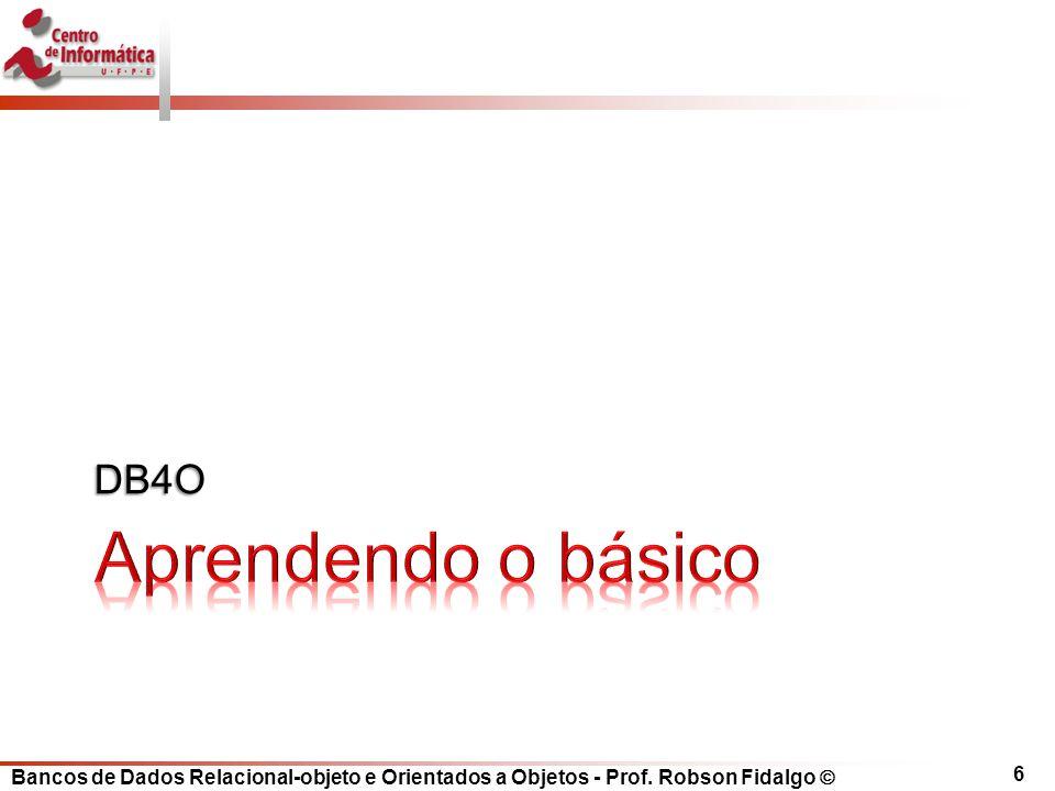 Bancos de Dados Relacional-objeto e Orientados a Objetos - Prof. Robson Fidalgo DB4O 6